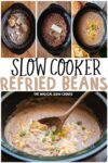 collage of refried bean images with text overlay that says: Slow Cooker Refried Beans