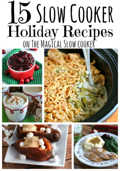 15 Holiday Slow Cooker Recipes- The Magical Slow Cooker