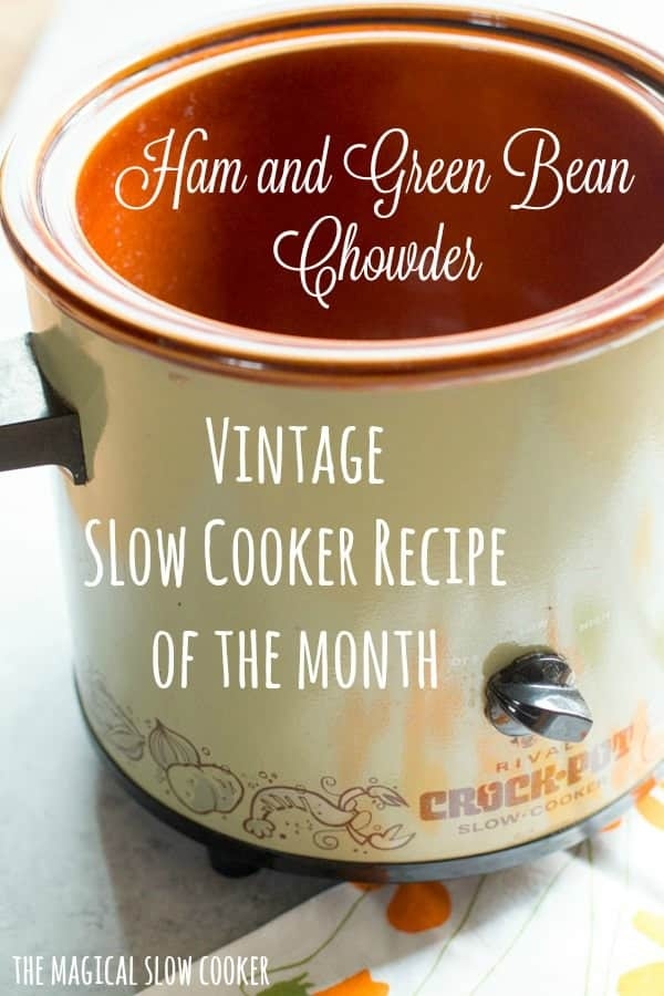 Slow Cooker Ham and Green Bean Chowder - The Magical Slow Cooker