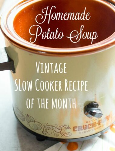 vintage crockpot photo with text over lay that says homemade potato soup, vintage slow cooker recipe of the month
